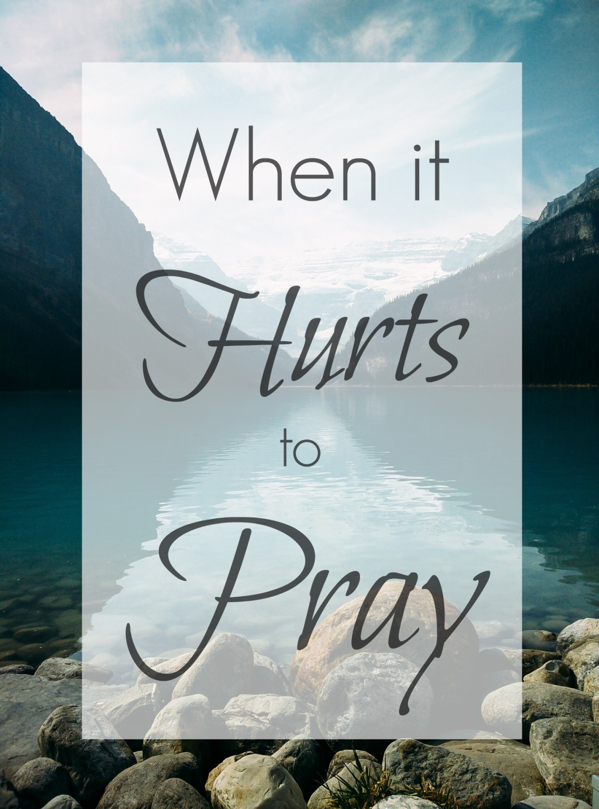 Embracing prayer, even when it hurts.