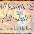 A roundup of resources on celebrating All Saints's Day, All Souls' Day, and All Hallows Eve as a Catholic.