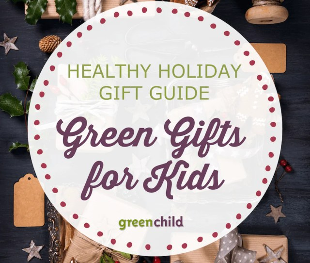Green Gifts For Kids If You Need Some Inspiration On Choosing Non Toxic Toys