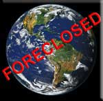 Earth Foreclosing?