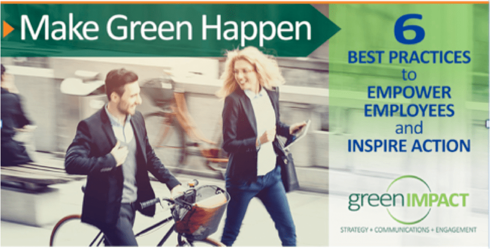 Make Green Happen: 6 Ways to Empower Your Employees & Make Your Commitment to Sustainability Visible