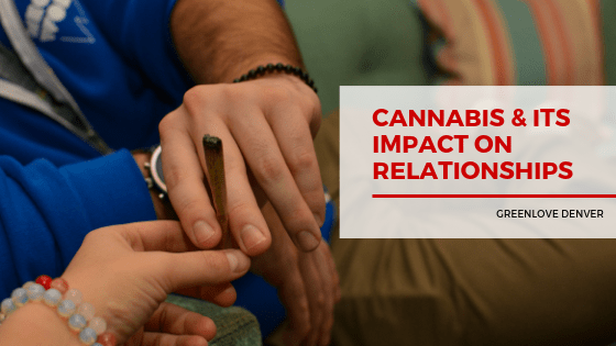 Cannabis & Its Impact on Relationships