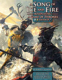 Song of Ice and Fire Roleplaying: A Games of Thrones Edition