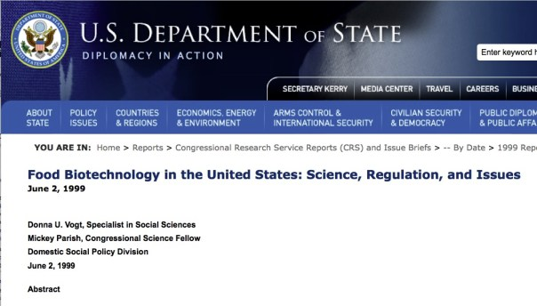 Food Biotechnology in the United States: Science, Regulation, and Issues  June 2, 1999   Donna U. Vogt, Specialist in Social Sciences Mickey Parish, Congressional Science Fellow Domestic Social Policy Division June 2, 1999  Abstract  This report provides basic information on the science of food biotechnology. It discusses regulatory policies and issues of concern about the use of biotechnology to modify foods through genetic engineering. It describes the scientific processes used and current products available. It explains how all three major federal agencies - the Food and Drug Administration, the U.S. Department of Agriculture, and the Environmental Protection Agency - regulate these foods. Consumers have expressed concerns about the uncertain long-term impact on public health and the environment....
