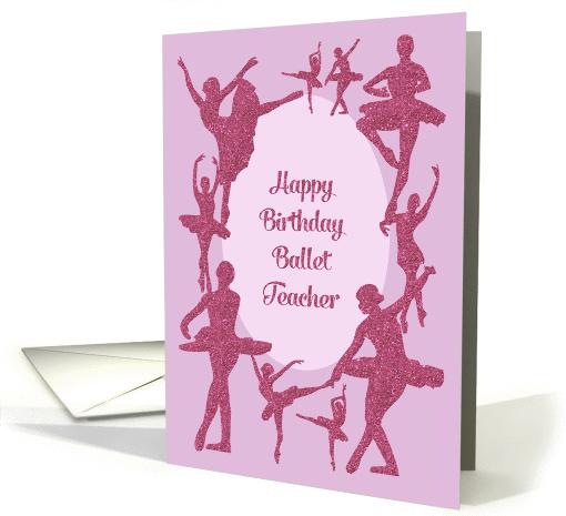 Happy Birthday Ballet Teacher Glitter Effect Ballerinas Card