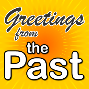 Greetings from the Past