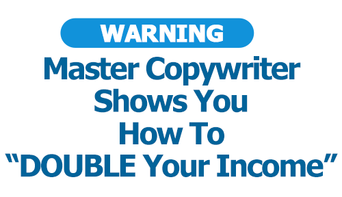 """Master Copywriter Shows You How To """"DOUBLE Your Income"""""""