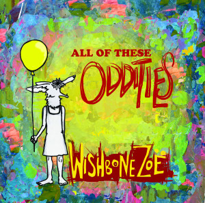 All Of These Oddities, by Wishbone Zoe, is available through CDBaby