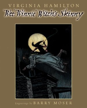 Wee Winnie Witch's Skinny: An Original African-American Scare Tale, by Virginia Hamilton, engravings by Barry Moser; 2004