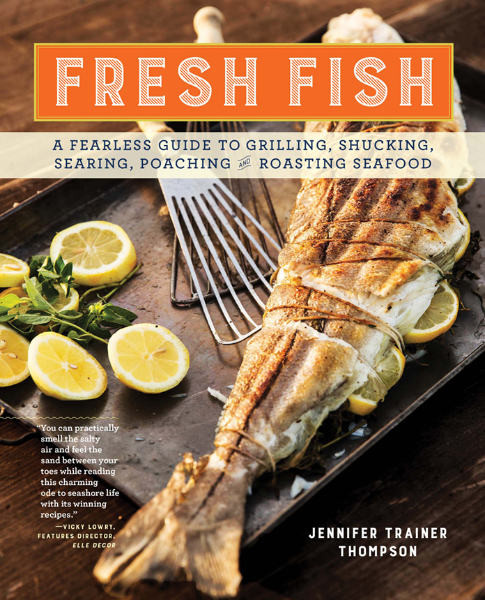 """Fresh Fish—A Fearless Guide to Grilling, Shucking, Searing, Poaching, and Roasting Seafood,"" by Jennifer Trainer Thompson, launches April 2016 from Storey Publishing. (photos/Joe Keller)"