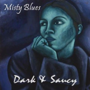 """""""Dark & Saucy,"""" the 2016 release by Misty Blues"""