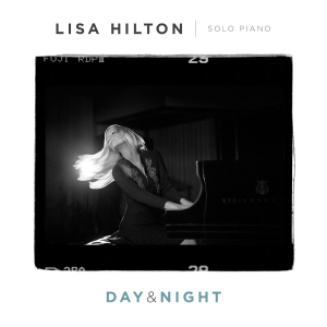 "Lisa Hilton's 2017 ""Day & Night"" is a return to a solo landscape."