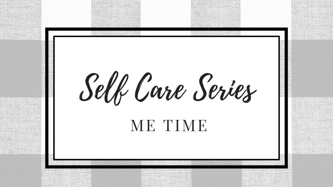 Self Care Series: Me Time