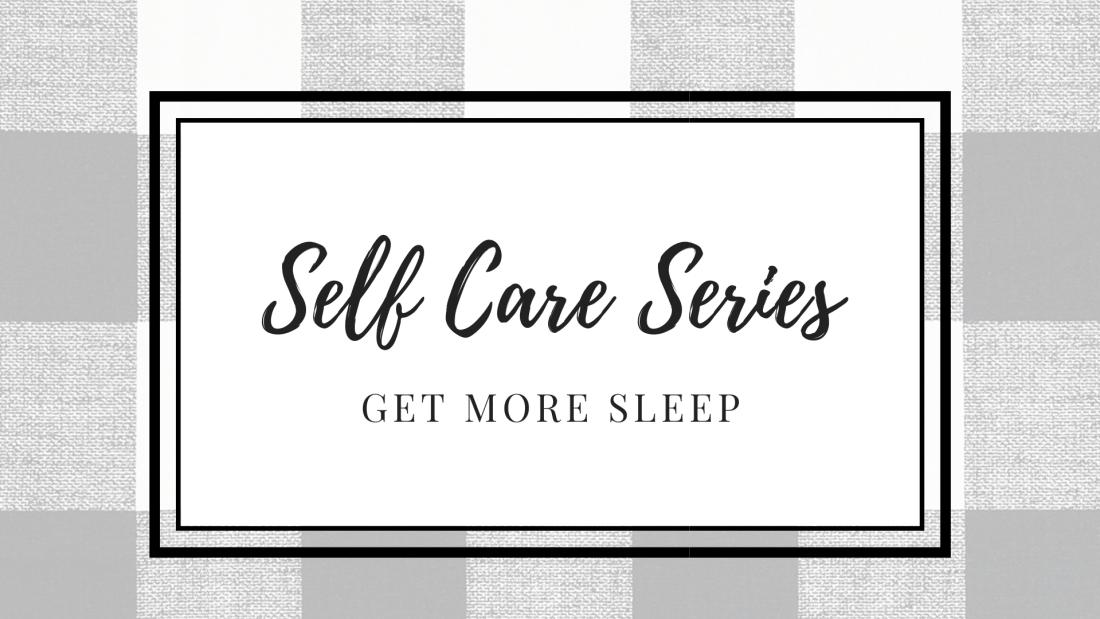 Self Care Series: Get More Sleep