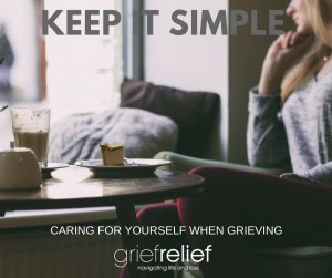 keep it simple caring for yourself when grieving
