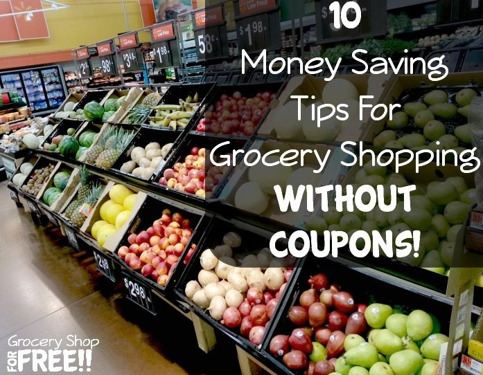 10 Money Saving Tips For Grocery Shopping Without Coupons!
