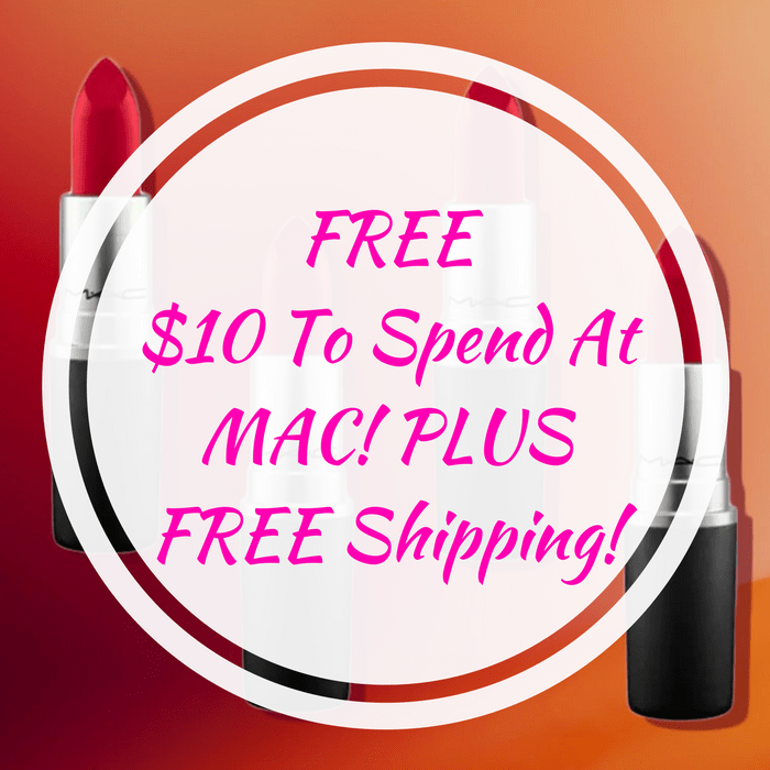 FREE $10 To Spend At MAC! PLUS FREE Shipping!