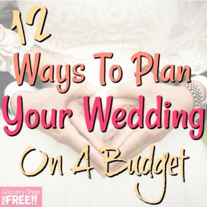 12 Ideas For Planning Your Wedding On A Budget!
