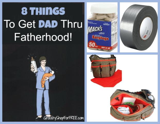 8 Things To Get Dad Thru Fatherhood!