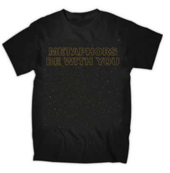 Metaphors Be With You Graphic Tee Just $4.99!