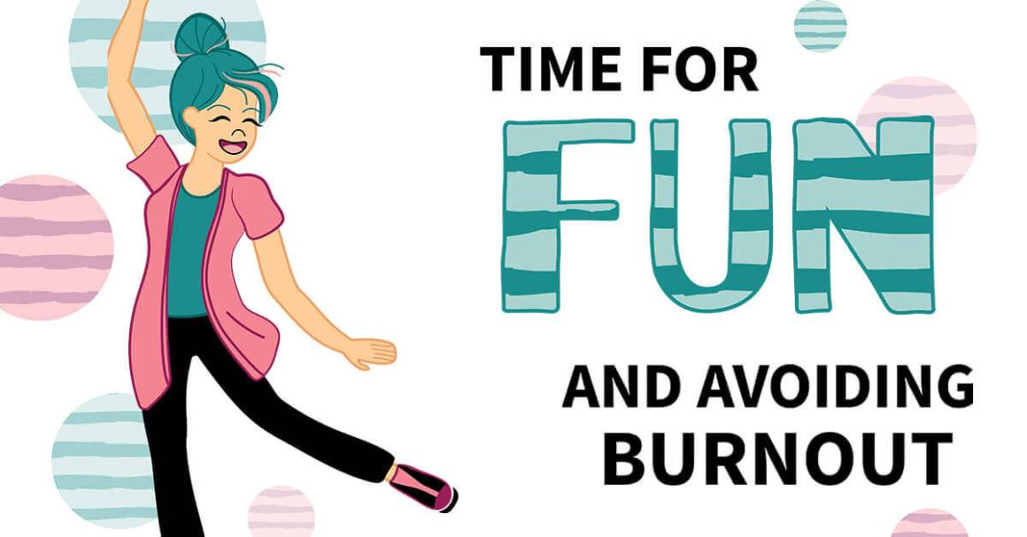 Time for Fun and Avoiding Burnout