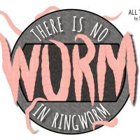 There Is No Worm in Ringworm