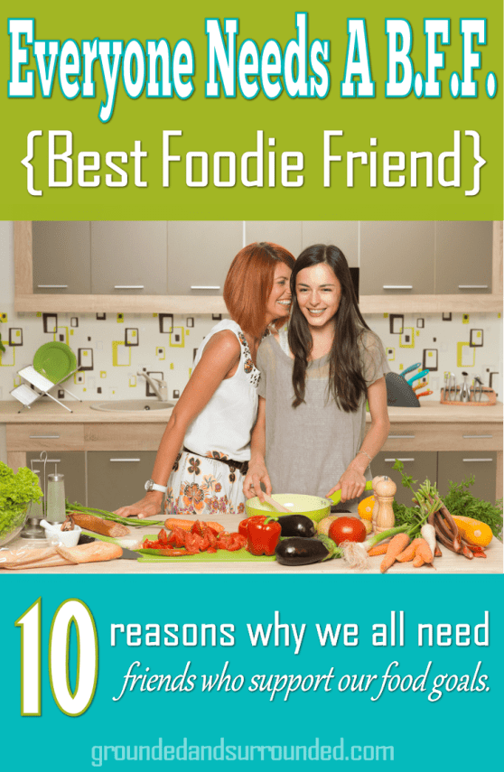 We all need friends who support our food goals. A Best Foodie Friend offers accountability and encouragement; they make our life better one bite at a time. Rarely does a week pass where my BFF and I aren't exchanging whole foods, sharing healthy recipes, or discussing our clean eating food future. https://www.groundedandsurrounded.com/bffbestfoodiefriend/
