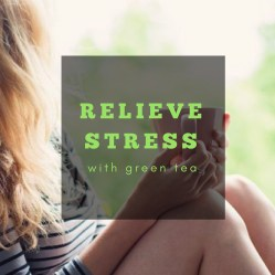 Relieve stress with green tea