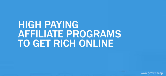 High Paying Affiliate Programs To Get Rich Online