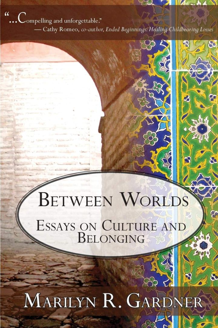 Book Review: BETWEEN WORLDS – Essays on Culture and Belonging by Marilyn R. Gardner