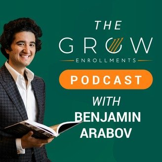 The Grow Enrollments Podcast with Benjamin Arabov