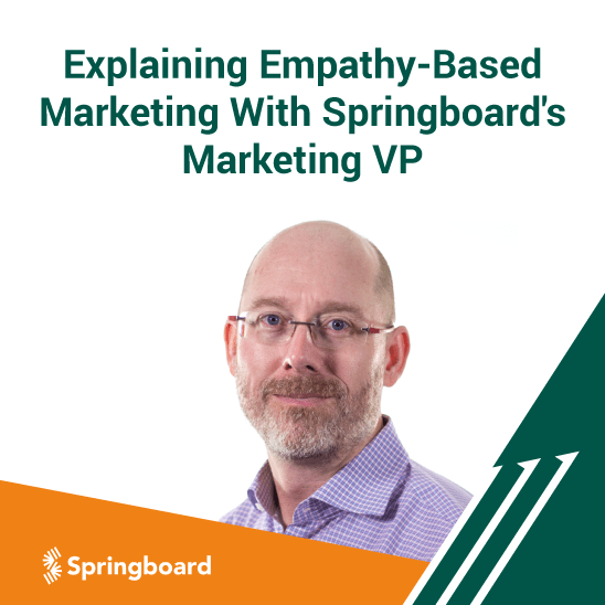 Explaining Empathy-Based Marketing With Springboard's Marketing VP