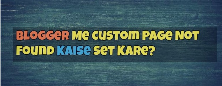 Blogger Me Custom Page Not Found Kaise Set Kare