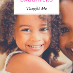 Things My Daughters Taught Me