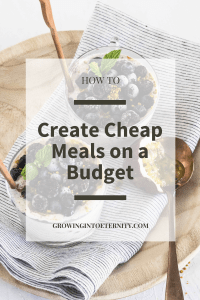 How to Create Cheap Meals on a Budget