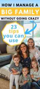 "Pinterst image of mom of big family with four kids and text ""How I manage a big family without going crazy. 23 tips you can use."""