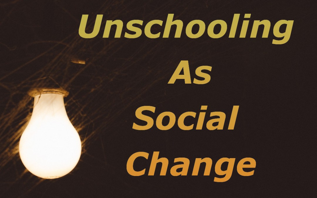 Unschooling As Social Change