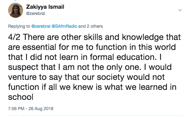 There are other skills and knowledge that are essential for me to function in this world that I did not learn in formal education.  I suspect that I am not the only one. I would venture to say that our society would not function if all we knew is what we learned in formal school