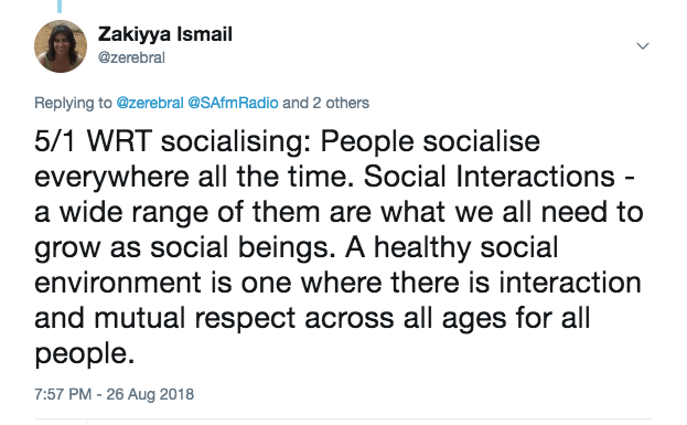 WRT socialising: People socialise everywhere all the time. Social Interactions - a wide range of them are what we all need to grow as social beings. A healthy social environment is one where there is interaction and mutual respect across all ages for all people.