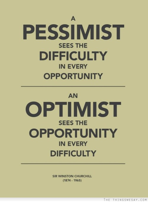 a-pessimist-sees-the-difficulty-in-every-opportunity-an-optimist-sees-the-opportunity-in-every-difficulty-opportunity-quote[1]