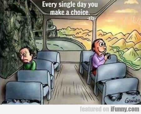 Elke dag heb je de keuze. Kies verstandig.