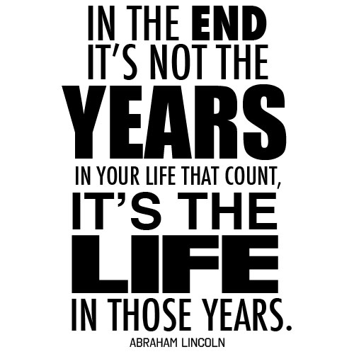 All-Great-Quotes-to-Live-By-Life-is-Great-Quotes-In-the-end-its-not-the-years-in-your-life-that-count-its-the-life-in-those-years[1]