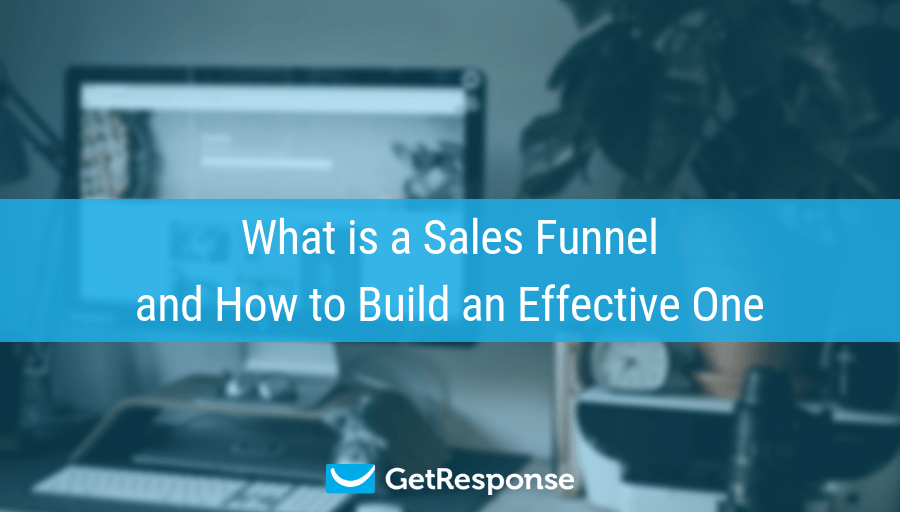 What is a Sales Funnel and How to Build an Effective One in 2020