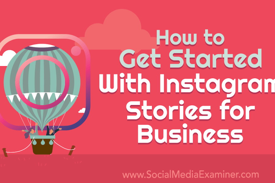 How to Get Started With Instagram Stories for Business : Social Media Examiner
