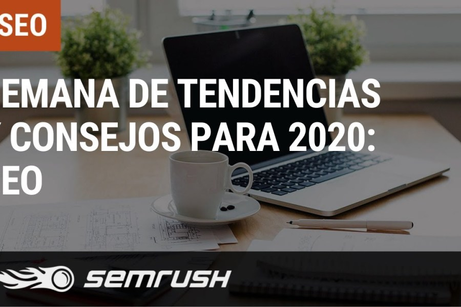 SEMana de Tendencias y Consejos para 2020: SEO