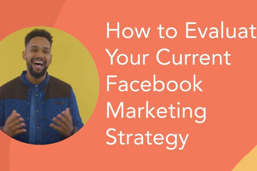 How to Evaluate Your Current Facebook Marketing Strategy