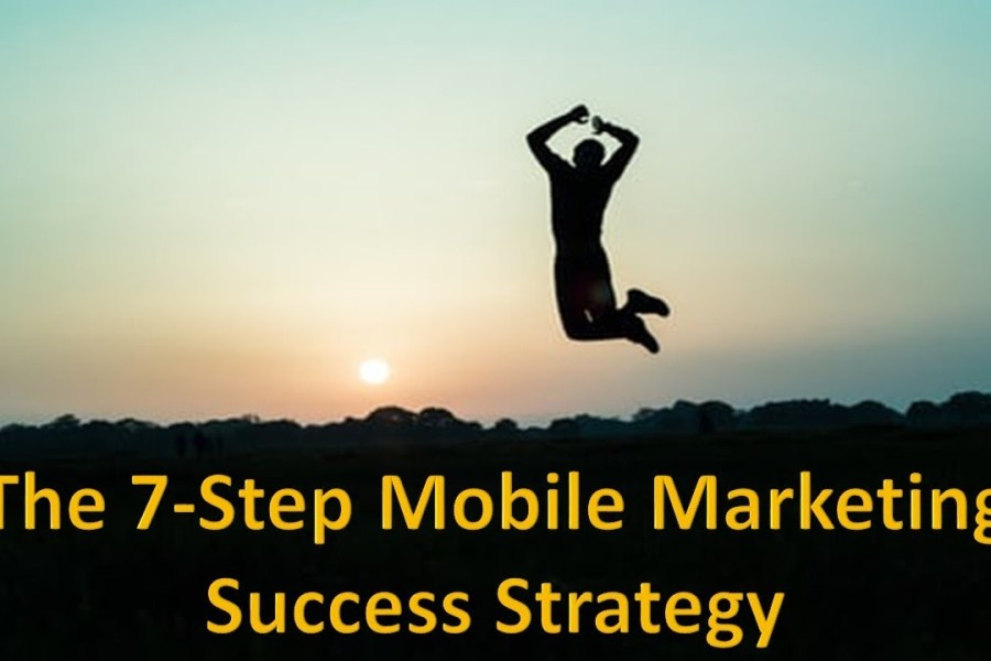 The 7-Step Mobile Marketing Success Strategy