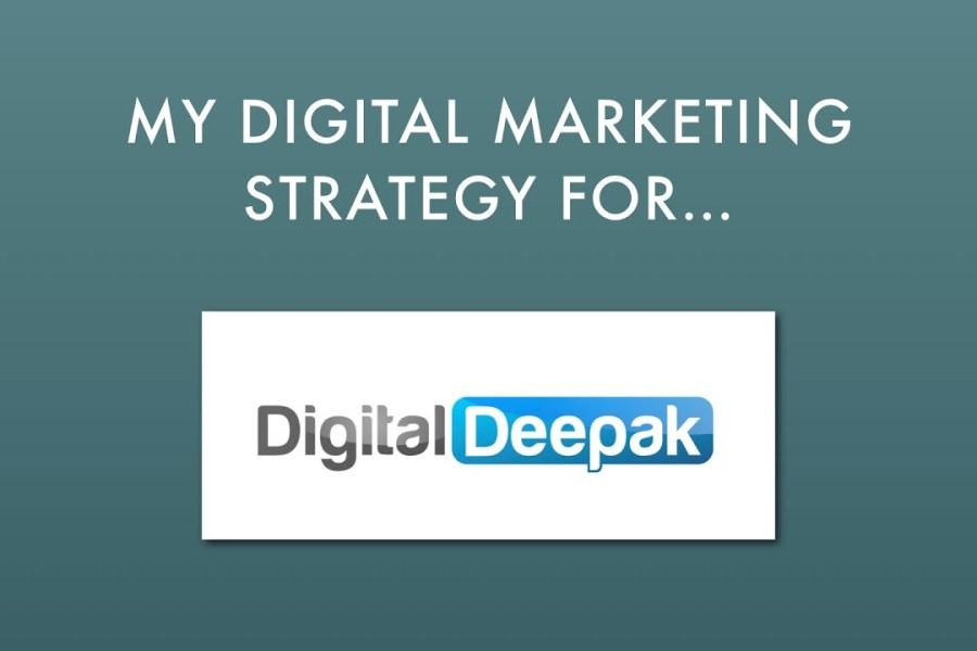 My Digital Marketing Strategy for Digital Deepak