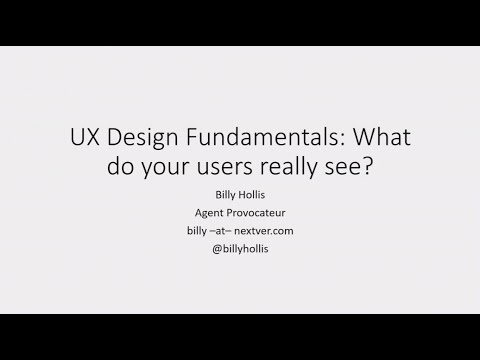 UX Design Fundamentals: What do your users really see - Billy Hollis