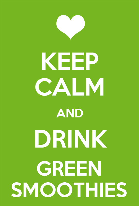 Keep Calm And Drink Green Smoothies